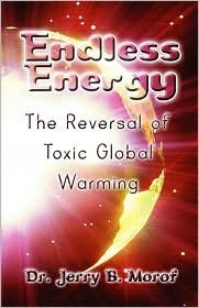 Endless Energy: The Reversal of Toxic Global Warming  by  Jerry B. Morof