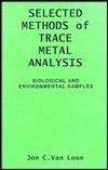 Selected Methods of Trace Metal Analysis: Biological and Environmental Samples  by  Jon C. Van Loon