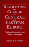 Revolution and Change in Central and Eastern Europe: Political, Economic and Social Challenges Minton F. Goldman