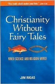 Christianity Without Fairy Tales: When Science and Religion Merge  by  James Rigas