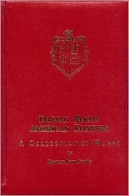 Italian Roots American Flowers:  A Collection of Works  by  Eleanor Berra Marfisi