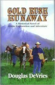 Gold Rush Runaway: A Historical Novel of Alaska Exploration and Adventure Douglas Devries