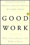 Good Work: When Excellence And Ethics Meet  by  Howard Gardner