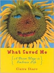 What Saved Me, Revised Edition: A Dozen Ways to Embrace Life  by  Claire Starr