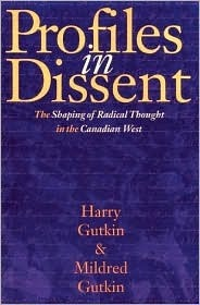 Profiles in Dissent: The Shaping of Radical Thought in the Canadian West Harry GUTKIN