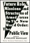 Future Roles, Missions, and Structures of the Current Forces in the New World Order: The Public View Philippe Manigart