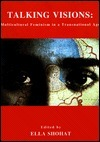 Talking Visions: Multicultural Feminism in Transnational Age  by  Ella Shohat
