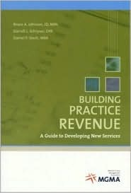 Building Practice Revenue: A Guide to Developing New Services Bruce A. Johnson