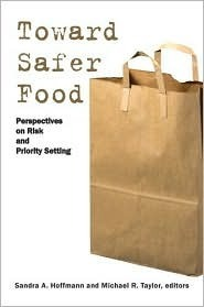 Toward Safer Food: Perspectives on Risk and Priority Setting  by  Sandra Hoffmann
