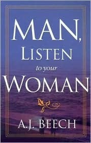 Man, Listen To Your Woman!  by  A.J. Beech