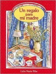Un Regalo Para Mi Madre  by  Lydia Maria Riba