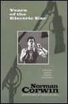 Years of the Electric Ear: Norman Corwin Norman Corwin