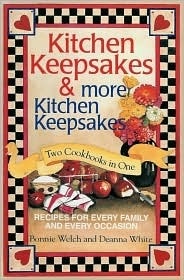 Kitchen Keepsakes & More Kitchen Keepsakes: Two Cookbooks in One, Recipes for Every Family and Every Occasion Bonnie Welch
