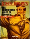 John Brown: The Thundering Voice of Jehovah  by  Stan Cohen