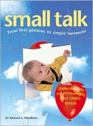 Small Talk: From First Gestures to Simple Sentences  by  Richard C. Woolfson