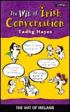 The Wit of Irish Conversation  by  Tadhg Hayes