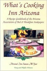 Whats Cooking Inn Arizona: A Recipe Guidebook of the Arizona Association of Bed & Breakfast Innkeepers  by  Tracy Winters