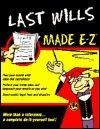 Last Wills Made E-Z! E-Z Legal Forms