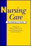 Nursing Care: The Challenge to Change Moya Jolley