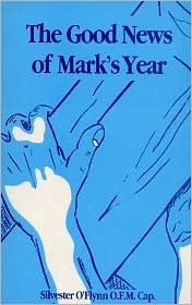 The Good News of Marks Year  by  Silvester OFlynn