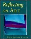 Reflecting on Art John Andrew Fisher