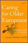 Caring for Older Europeans: Comparative Studies in 29 Countries  by  George Giacinto Giarchi