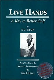 Live Hands: A Key to Better Golf  by  E.M. Prain