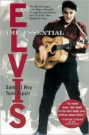 The Essential Elvis: The Life and Legacy of the King as Revealed Through 112 of His Most Significant Songs  by  Samuel Roy