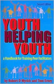 Youth Helping Youth: A Handbook For Training Peer Facilitators  by  Robert D. Myrick