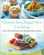 Gluten-Free, Sugar-Free Cooking: Over 200 Delicious and Easy Allergy-Free Recipes  by  Susan  OBrien