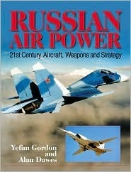 Russian Air Power: 21st Century Aircraft, Weapons and Strategy  by  Yefim Gordon
