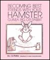 Becoming Best Friends with Your Hamster, Guinea Pig, or Rabbit (Pet Friends Series)  by  Bill Gutman