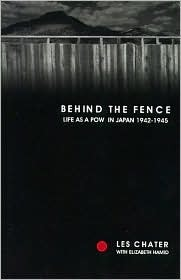 Behind the Fence: Life as a POW in Japan, 1942-1945: The Diaries of Les Chater Les Chater