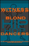 Witness to the League of Blond Hip Hop Dancers: A Novella and Short Stories Donna Allegra