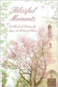 Blissful Moments Joyce A. MCKissick Weaver