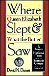 Where Queen Elizabeth Slept and What the Butler Saw: A Treasury of Historical Terms from the Sixteenth Century to the Present David N. Durant