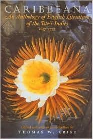 Caribbeana: An Anthology of English Literature of the West Indies, 1657-1777 Thomas W. Krise