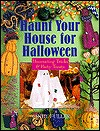 Haunt Your House For Halloween: Decorating Tricks & Party Treats  by  Cindy Fuller