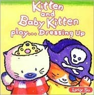 Kitten and Baby Kitten Play... Dressing Up  by  Lucy Su