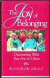 The Joy of Belonging: Discovering Who You Are in Christ Woodrow Kroll