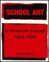 School Art in American Culture, 1820-1970  by  Foster Wygant