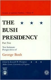 The Bush Presidency: Ten Intimate Perspectives of George Bush  by  Kenneth W. Thompson