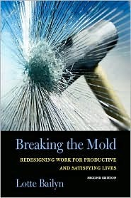 Breaking the Mold: Redesigning Work for Productive and Satisfying Lives Lotte Bailyn