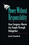 Power Without Responsibility: How Congress Abuses the People Through Delegation  by  David Schoenbrod