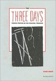The Three Days: Parish Prayer in the Paschal Triduum  by  Gabe Huck