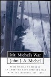 Mr. Michels War: From Manila to Mukden: An American Navy Officers War with the Japanese John J.A. Michel