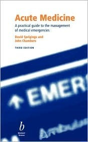 Acute Medicine: A Practical Guide To The Management Of Medical Emergencies  by  David C. Sprigings