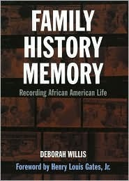 Family, History, and Memory: Recording African-American Life  by  Deborah Willis