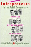 Entrepreneurs in the Faith Community: Profiles of Mennonites in Business Calvin Wall Redekop