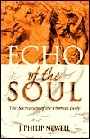 Echo of the Soul: The Sacredness of the Human Body J. Philip Newell